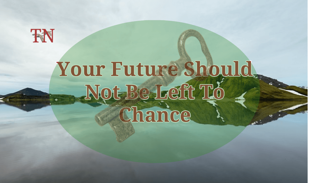 Your Future Not Chance