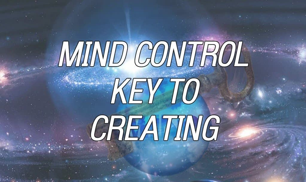 Mind Control Key To Creating Reality